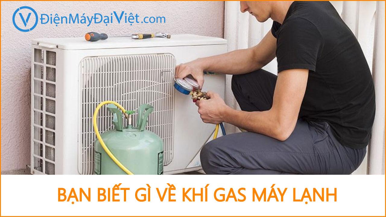 Bạn biết gì về khí gas làm lạnh - Điện Máy Đại Việt